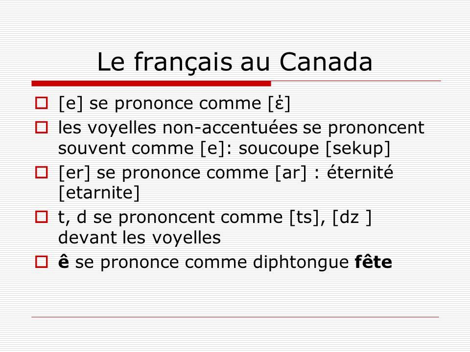 Le français au Canada [e] se prononce comme [έ]